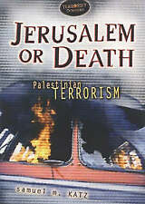 Jerusalem or Death: Palestinian Terrorism (Terrorist Dossiers) Katz, Samuel M. V