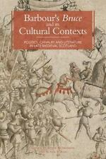 Barbour's Bruce and Its Cultural Contexts : Politics, Chivalry and Literature...