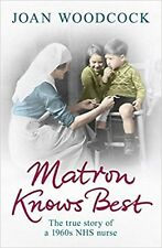 Matron Knows Best: The True Story of a 1960s NHS Nurse by Joan Woodcock NEW BOOK