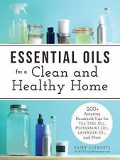 Essential Oils for a Clean and Healthy Home: 200+ Amazing Household Uses for ...