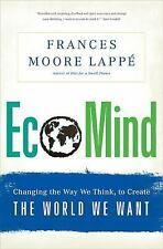 EcoMind : Changing the Way We Think, to Create the World We Want by Frances...