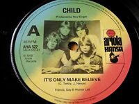 "CHILD - IT'S ONLY MAKE BELIEVE     7"" VINYL"
