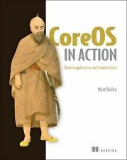 CoreOS in Action by Matt Bailey (2017, Paperback)