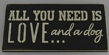 funny wood sign home decor gift - All You Need Is Love and a Dog...