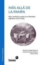 Mas Alla de la Pampa : Agro, Territorio y Poder en el Nordeste Argentino...