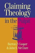 Claiming Theology in the Pulpit, John S. McClure, Burton Z Cooper, Good Book