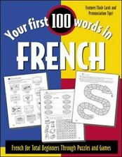 Your First 100 Words in French: French for Total B