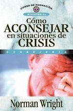 Como Aconsejar en Situaciones de Crisis = Crisis Counseling (Paperback or Softba