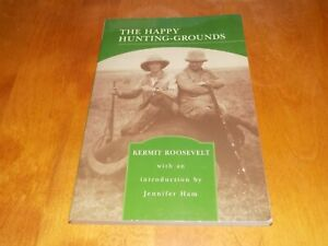 THE HAPPY HUNTING-GROUNDS Theodore & Kermit Roosevelt African Safari Hunter Book