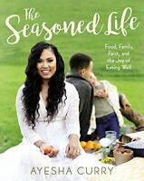The Seasoned Life: Food, Family, Faith, and the Joy of Eatin... by Curry, Ayesha