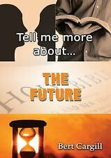 Tell Me More about the Future by Bert Cargill (2017, Paperback)