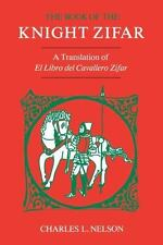 The Book of the Knight Zifar : A Translation of el Libro Del Cavallero Zifar...