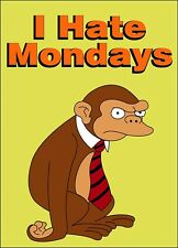 LARGE I HATE MONDAYS MONKEY FUNNY FUTURAMA DEMOTIVATIONAL WALL ART PRINT POSTER