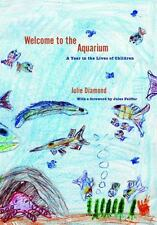 Welcome to the Aquarium : A Year in the Lives of Children by Julie Diamond...