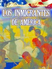 Los Inmigrantes de Estados Unidos Immigrants to America Historia de Am'rica