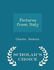 Pictures from Italy - Scholar's Choice Edition by Dickens, Charle 9781298060174