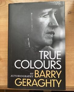 True Colours My Autobiography by Barry Geraghty 9781472282002 | Brand New