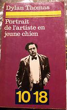 DYLAN THOMAS/PORTRAIT DE L ARTISTE EN JEUNE CHIEN/ED 10-18/1972