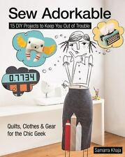 Sew Adorkable : 15 DIY Projects to Keep You Out of Trouble - Quilts, Clothes...