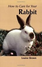How to Care for Your Rabbit (Your first...series) - New Book Louise Brown