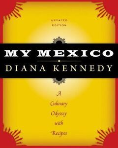 My Mexico: A Culinary Odyssey with Recipes [The William and Bettye Nowlin Series