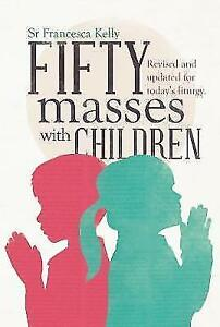 50 Masses with Children: Revised and Updated for the New Liturgy by Francesca...
