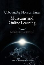 Unbound by Place or Time: Museums and Online Learning by Din, Herminia