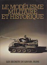 LE MODELISME MILITAIRE ET HISTORIQUE -GRUND - 1983 - LES SECRETS D SAVOIR FAIRE