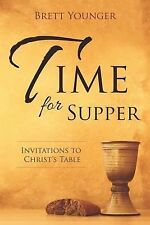 Time for Supper : Invitations to Christ's Table by Brett Younger (2014,...