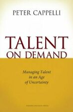 Talent on Demand: Managing Talent in an Age of Uncertainty by Peter Cappelli