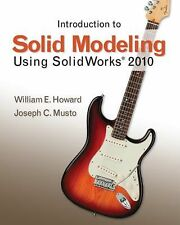 Introduction to Solid Modeling Using SolidWorks 2010, Musto, Joseph, Howard, Wil