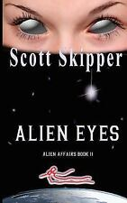 Alien Affiars: Alien Eyes : Alien Affairs Book II by Scott Skipper (2015,...