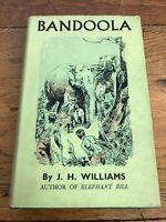 bandoola - by j.h. williams ( signed copy ) 1956