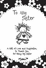 To My Sister: A Gift of Love and Inspiration to Thank You for Being My Sister by