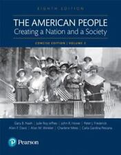 The American People: Creating a Nation and a Society: Concise Edition, Volume 2