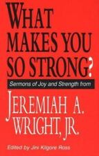 What Makes You So Strong?: Sermons of Joy and Strength from Jeremiah A. Wright,