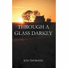 Through a Glass Darkly by Kay Thomann (2012, Paperback)