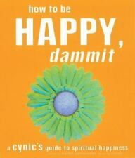 How to Be Happy, Dammit: A Cynic's Guide to Spiritual Happiness, Karen Salmansoh