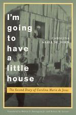 I'm Going to Have a Little House: The Second Diary of Carolina Maria de Jesus E
