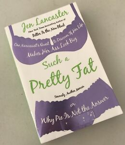 Such a Pretty Fat Jen Lancaster Why Pie Is Not The Answer Bitter Is New Black
