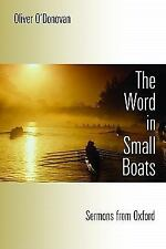 THE WORD IN SMALL BOATS : Sermons from Oxford by Oliver O'Donovan (2009,...NEW!!