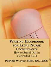 Writing Handbook for Legal Nurse Consultants : How to Stand Out in a Crowded...