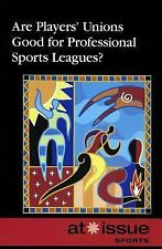 Are Players' Unions Good for Professional Sports Leagues? (At Issue)