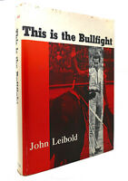 John Leibold THIS IS THE BULLFIGHT  1st Edition 1st Printing