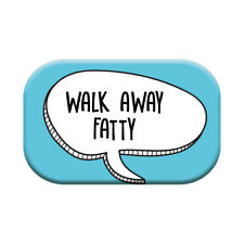 "Funny Rude Fridge Magnet ""Walk Away Fatty"" Gift Idea For Men Him Her Women"