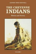 The Cheyenne Indians, Volume 1 : History and Society 1 by George Grinnell,...