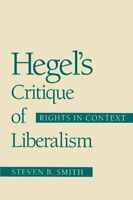Hegel's Critique of Liberalism: Rights in Context by Steven B. Smith Paperback