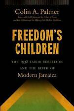 Freedom's Children: The 1938 Labor Rebellion and the Birth of Modern Jamaica...