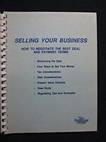 Selling Your Business: How to Negotiate the Best Deal and Payment Terms [Plast..