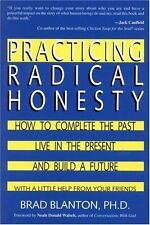 Practicing Radical Honesty: How to Complete the Past, Live in the Present, and B